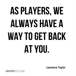 As players, we always have a way to get back at you.