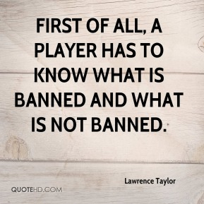 First of all, a player has to know what is banned and what is not banned.