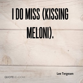 Lee Tergesen  - I do miss (kissing Meloni).