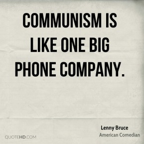Communism is like one big phone company.