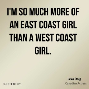 I'm so much more of an East Coast girl than a West Coast girl.