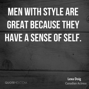 Men with style are great because they have a sense of self.