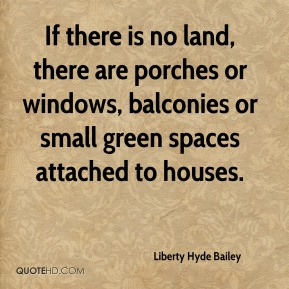 If there is no land, there are porches or windows, balconies or small green spaces attached to houses.