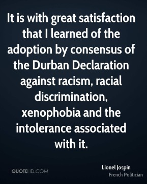 It is with great satisfaction that I learned of the adoption by consensus of the Durban Declaration against racism, racial discrimination, xenophobia and the intolerance associated with it.