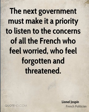 The next government must make it a priority to listen to the concerns of all the French who feel worried, who feel forgotten and threatened.
