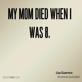 Lisa Guerrero - My mom died when I was 8.