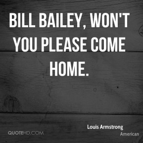 Bill Bailey, Won't You Please Come Home.