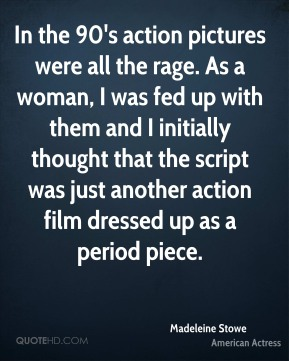 In the 90's action pictures were all the rage. As a woman, I was fed up with them and I initially thought that the script was just another action film dressed up as a period piece.