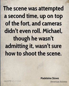 The scene was attempted a second time, up on top of the fort, and cameras didn't even roll. Michael, though he wasn't admitting it, wasn't sure how to shoot the scene.