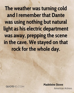 The weather was turning cold and I remember that Dante was using nothing but natural light as his electric department was away, prepping the scene in the cave. We stayed on that rock for the whole day.