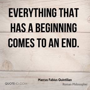 Everything that has a beginning comes to an end.