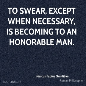 To swear, except when necessary, is becoming to an honorable man.
