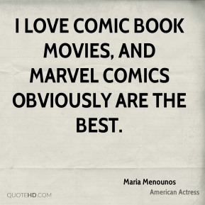 Maria Menounos - I love comic book movies, and Marvel Comics obviously are the best.