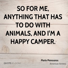 So for me, anything that has to do with animals, and I'm a happy camper.