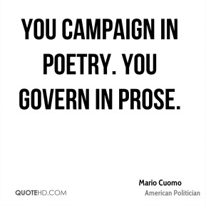 You campaign in poetry. You govern in prose.