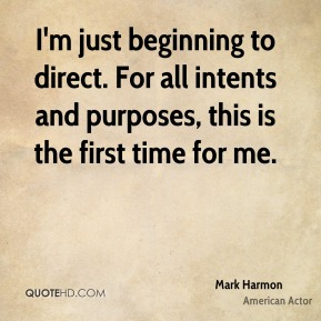 Mark Harmon - I'm just beginning to direct. For all intents and purposes, this is the first time for me.