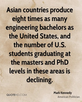 Asian countries produce eight times as many engineering bachelors as the United States, and the number of U.S. students graduating at the masters and PhD levels in these areas is declining.