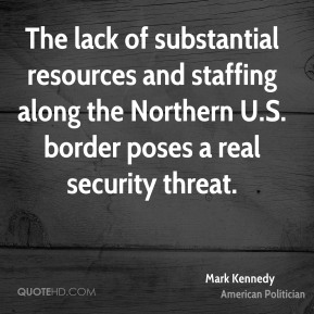 The lack of substantial resources and staffing along the Northern U.S. border poses a real security threat.