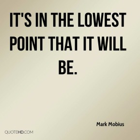 It's in the lowest point that it will be.