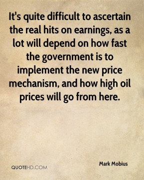 It's quite difficult to ascertain the real hits on earnings, as a lot will depend on how fast the government is to implement the new price mechanism, and how high oil prices will go from here.