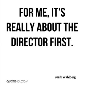 For me, it's really about the director first.