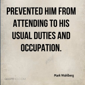 prevented him from attending to his usual duties and occupation.