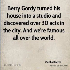 Martha Reeves - Berry Gordy turned his house into a studio and discovered over 30 acts in the city. And we're famous all over the world.