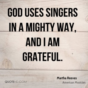 Martha Reeves - God uses singers in a mighty way, and I am grateful.