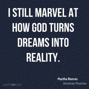 Martha Reeves - I still marvel at how God turns dreams into reality.