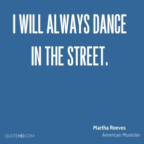 I will always dance in the street.