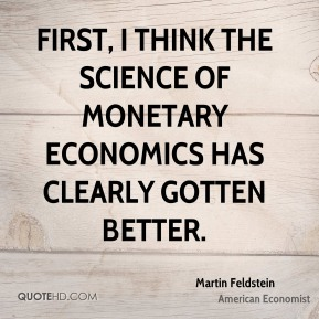 First, I think the science of monetary economics has clearly gotten better.