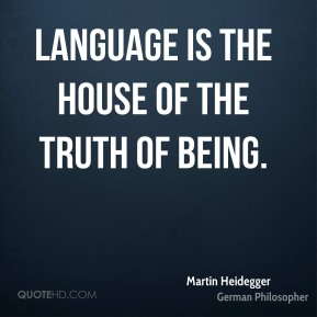 Language is the house of the truth of Being.