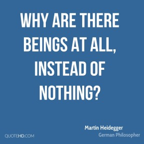 Martin Heidegger - Why are there beings at all, instead of Nothing?