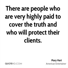 Mary Hart - There are people who are very highly paid to cover the truth and who will protect their clients.