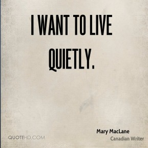 I want to live quietly.