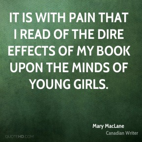 It is with pain that I read of the dire effects of my book upon the minds of young girls.