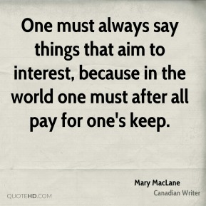 One must always say things that aim to interest, because in the world one must after all pay for one's keep.