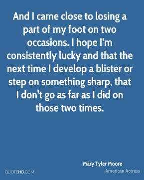 And I came close to losing a part of my foot on two occasions. I hope I'm consistently lucky and that the next time I develop a blister or step on something sharp, that I don't go as far as I did on those two times.