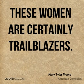 These women are certainly trailblazers.