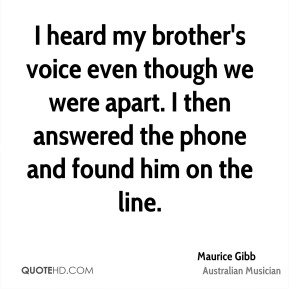 I heard my brother's voice even though we were apart. I then answered the phone and found him on the line.