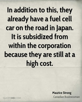 In addition to this, they already have a fuel cell car on the road in Japan. It is subsidized from within the corporation because they are still at a high cost.