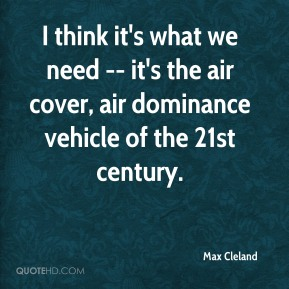 I think it's what we need -- it's the air cover, air dominance vehicle of the 21st century.