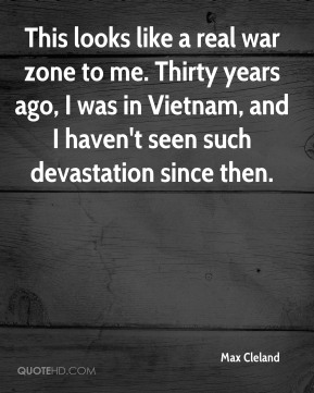 This looks like a real war zone to me. Thirty years ago, I was in Vietnam, and I haven't seen such devastation since then.
