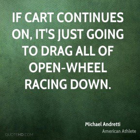 If CART continues on, it's just going to drag all of open-wheel racing down.