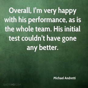 Overall, I'm very happy with his performance, as is the whole team. His initial test couldn't have gone any better.