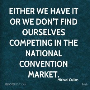 Michael Collins  - Either we have it or we don't find ourselves competing in the national convention market.