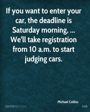 If you want to enter your car, the deadline is Saturday morning, ... We'll take registration from 10 a.m. to start judging cars.