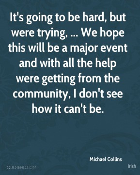 It's going to be hard, but were trying, ... We hope this will be a major event and with all the help were getting from the community, I don't see how it can't be.