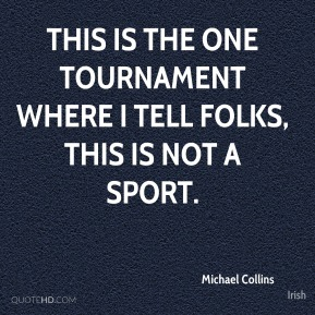 This is the one tournament where I tell folks, this is not a sport.