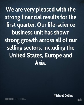 We are very pleased with the strong financial results for the first quarter. Our life-science business unit has shown strong growth across all of our selling sectors, including the United States, Europe and Asia.